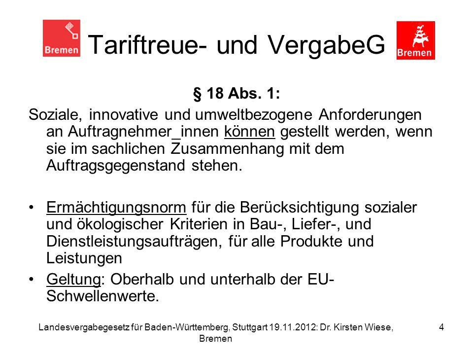Landesvergabegesetz für Baden-Württemberg, Stuttgart 19.11.2012: Dr. Kirsten Wiese, Bremen 4 Tariftreue- und VergabeG § 18 Abs. 1: Soziale, innovative