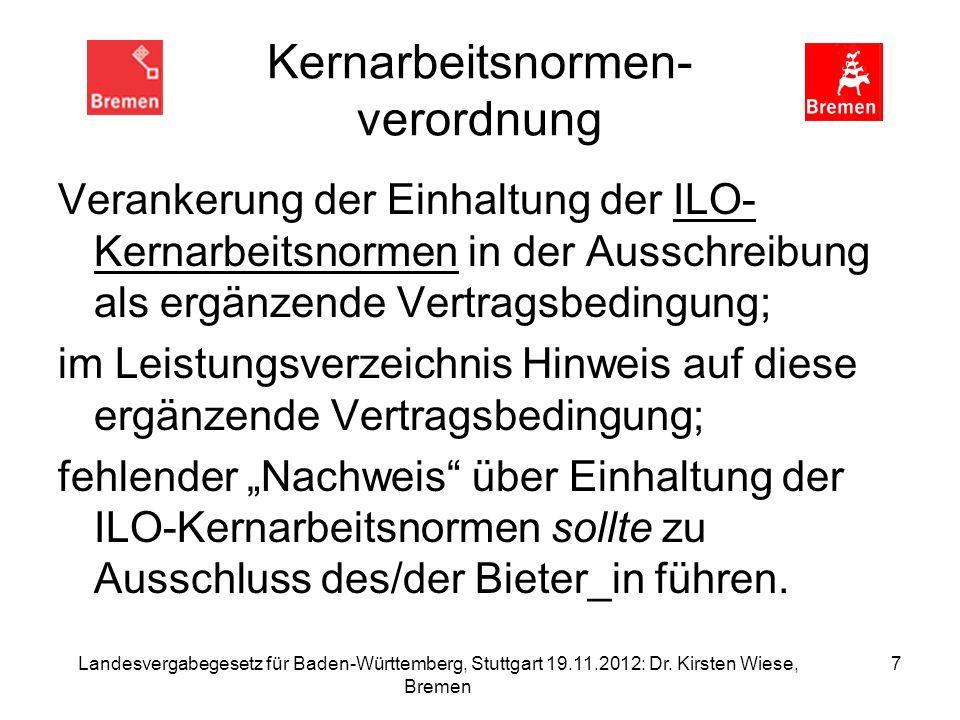Landesvergabegesetz für Baden-Württemberg, Stuttgart 19.11.2012: Dr. Kirsten Wiese, Bremen 7 Kernarbeitsnormen- verordnung Verankerung der Einhaltung