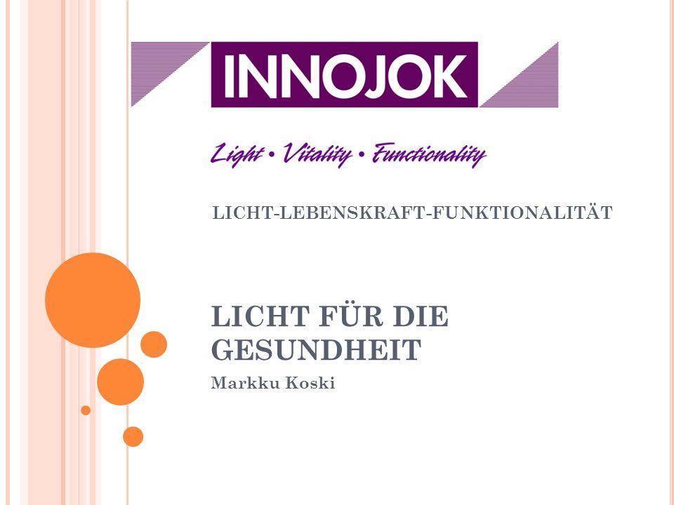 LICHT FÜR DIE GESUNDHEIT Markku Koski LICHT-LEBENSKRAFT-FUNKTIONALITÄT