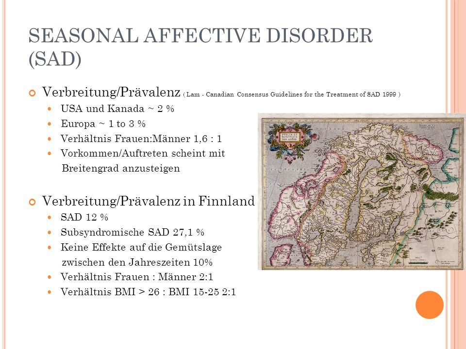 SEASONAL AFFECTIVE DISORDER (SAD) Verbreitung/Prävalenz ( Lam - Canadian Consensus Guidelines for the Treatment of SAD 1999 ) USA und Kanada ~ 2 % Eur