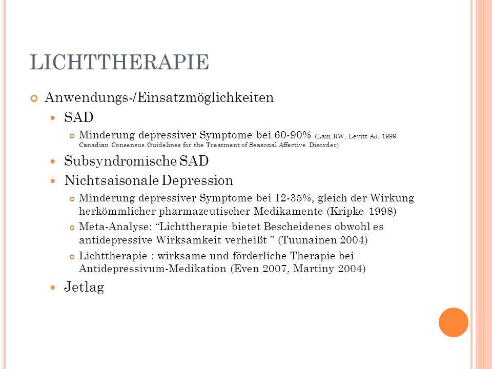 LICHTTHERAPIE Anwendungs-/Einsatzmöglichkeiten SAD Minderung depressiver Symptome bei 60-90% (Lam RW, Levitt AJ. 1999. Canadian Consensus Guidelines f