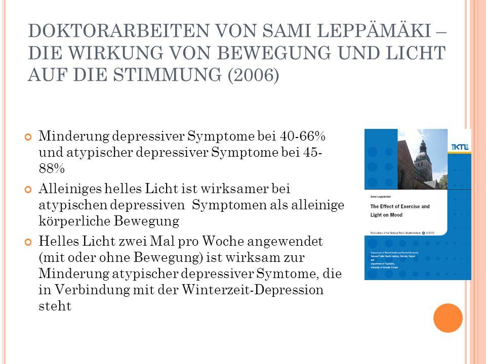 DOKTORARBEITEN VON SAMI LEPPÄMÄKI – DIE WIRKUNG VON BEWEGUNG UND LICHT AUF DIE STIMMUNG (2006) Minderung depressiver Symptome bei 40-66% und atypische