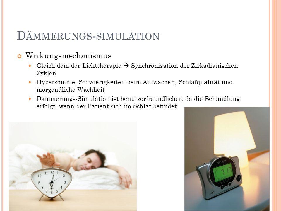 D ÄMMERUNGS - SIMULATION Wirkungsmechanismus Gleich dem der Lichttherapie Synchronisation der Zirkadianischen Zyklen Hypersomnie, Schwierigkeiten beim