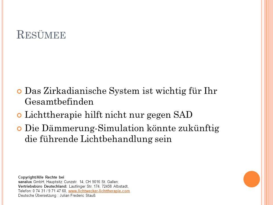 R ESÜMEE Das Zirkadianische System ist wichtig für Ihr Gesamtbefinden Lichttherapie hilft nicht nur gegen SAD Die Dämmerung-Simulation könnte zukünfti