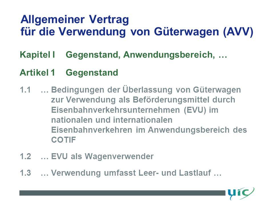 Allgemeiner Vertrag für die Verwendung von Güterwagen (AVV) Kapitel IGegenstand, Anwendungsbereich, … Artikel 1Gegenstand 1.1… Bedingungen der Überlas