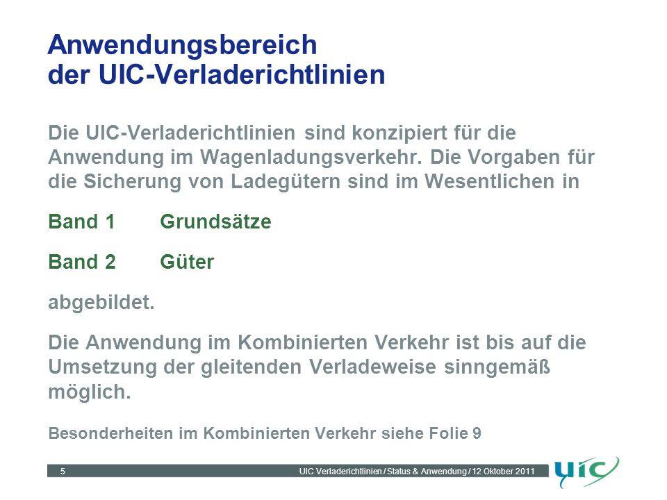 5UIC Verladerichtlinien / Status & Anwendung / 12 Oktober 2011 Anwendungsbereich der UIC-Verladerichtlinien Die UIC-Verladerichtlinien sind konzipiert