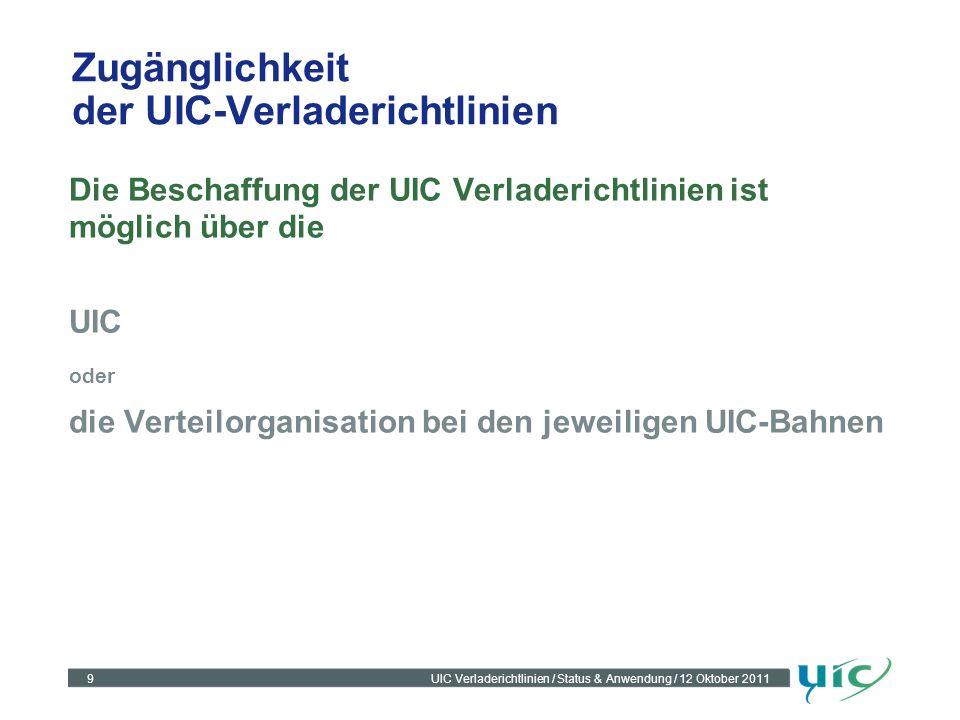 9UIC Verladerichtlinien / Status & Anwendung / 12 Oktober 2011 Zugänglichkeit der UIC-Verladerichtlinien Die Beschaffung der UIC Verladerichtlinien is