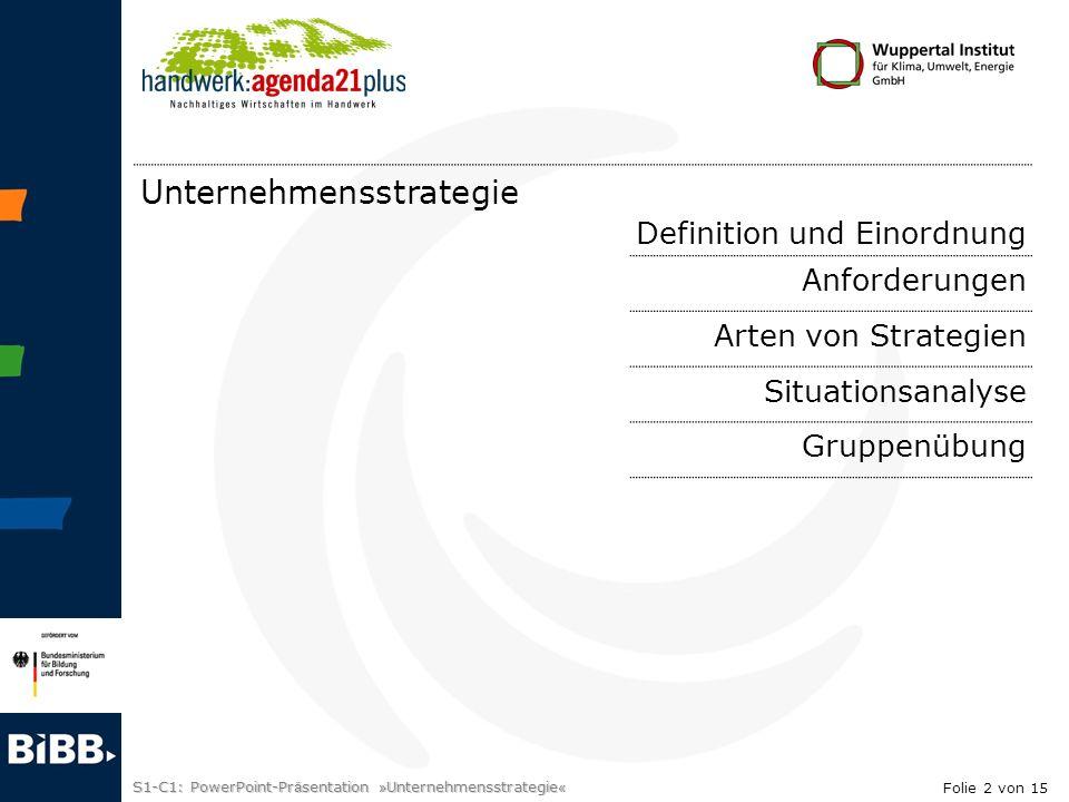 S1-C1: PowerPoint-Pr ä sentation » Unternehmensstrategie « Entwicklungsrichtung Wachstumsstrategie Stabilisierungsstrategie Deinvestitionsstrategie Konsequenzen für: Entwicklung von Geschäftsfeldern Zuteilung von Ressourcen (personell, materiell, finanziell) Folie 13 von 15