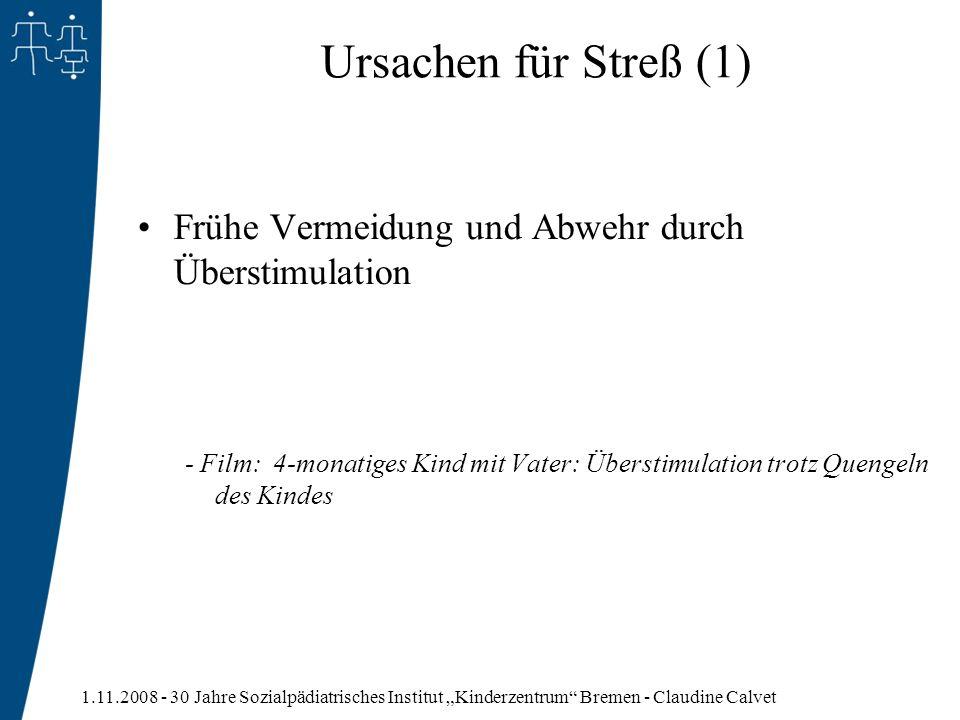 1.11.2008 - 30 Jahre Sozialpädiatrisches Institut Kinderzentrum Bremen - Claudine Calvet Ursachen für Streß (1) Frühe Vermeidung und Abwehr durch Über