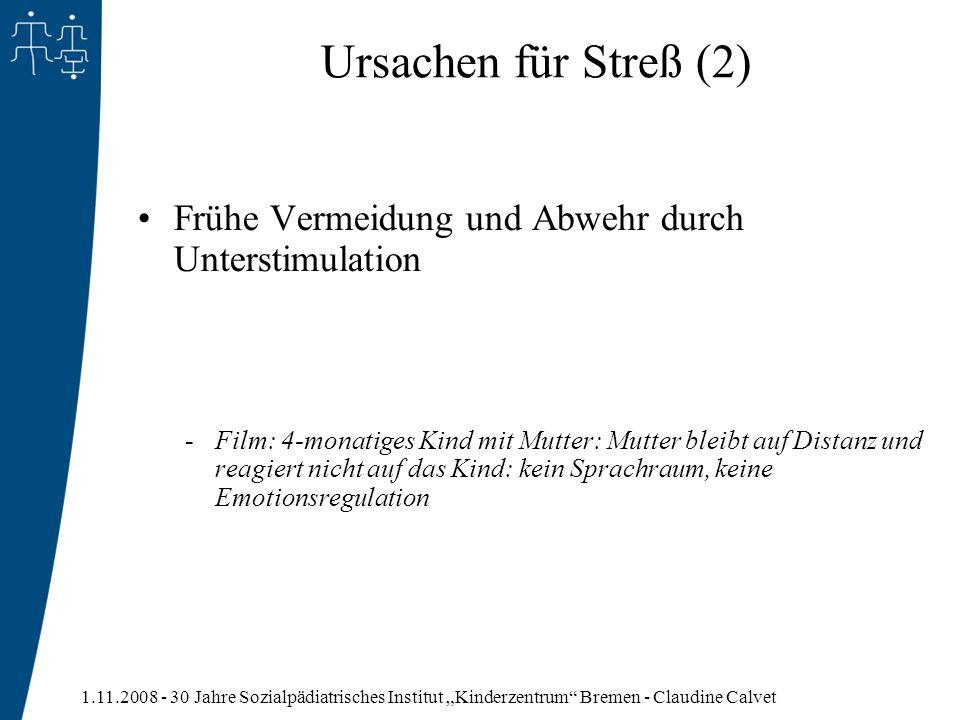 1.11.2008 - 30 Jahre Sozialpädiatrisches Institut Kinderzentrum Bremen - Claudine Calvet Ursachen für Streß (2) Frühe Vermeidung und Abwehr durch Unte