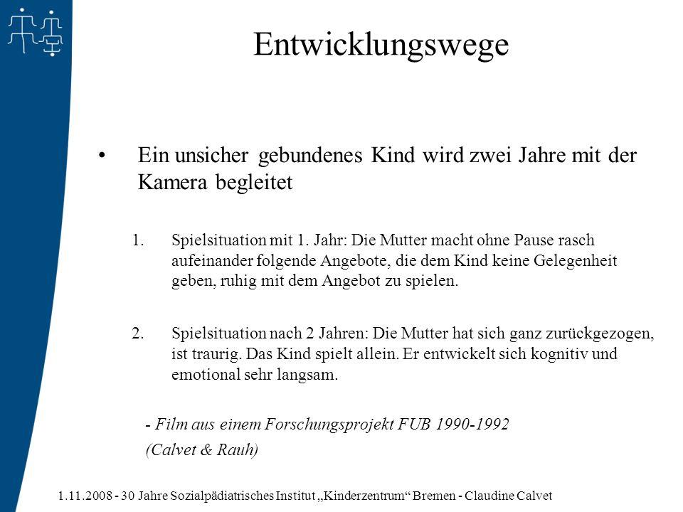 1.11.2008 - 30 Jahre Sozialpädiatrisches Institut Kinderzentrum Bremen - Claudine Calvet Entwicklungswege Ein unsicher gebundenes Kind wird zwei Jahre