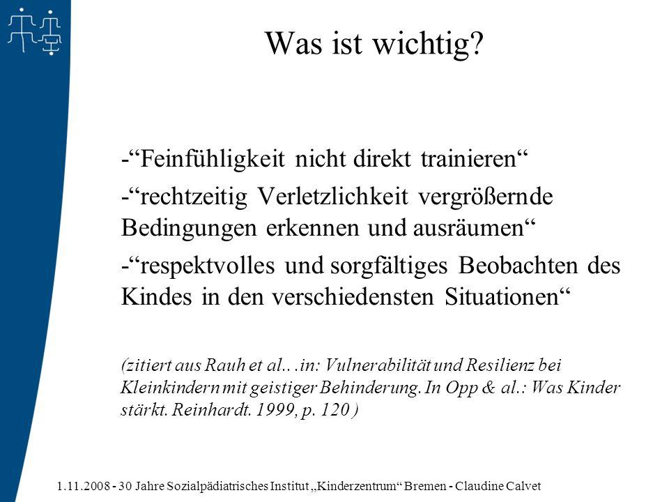 1.11.2008 - 30 Jahre Sozialpädiatrisches Institut Kinderzentrum Bremen - Claudine Calvet Was ist wichtig? -Feinfühligkeit nicht direkt trainieren -rec