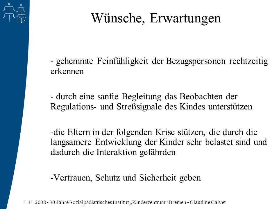 1.11.2008 - 30 Jahre Sozialpädiatrisches Institut Kinderzentrum Bremen - Claudine Calvet Wünsche, Erwartungen - gehemmte Feinfühligkeit der Bezugspers