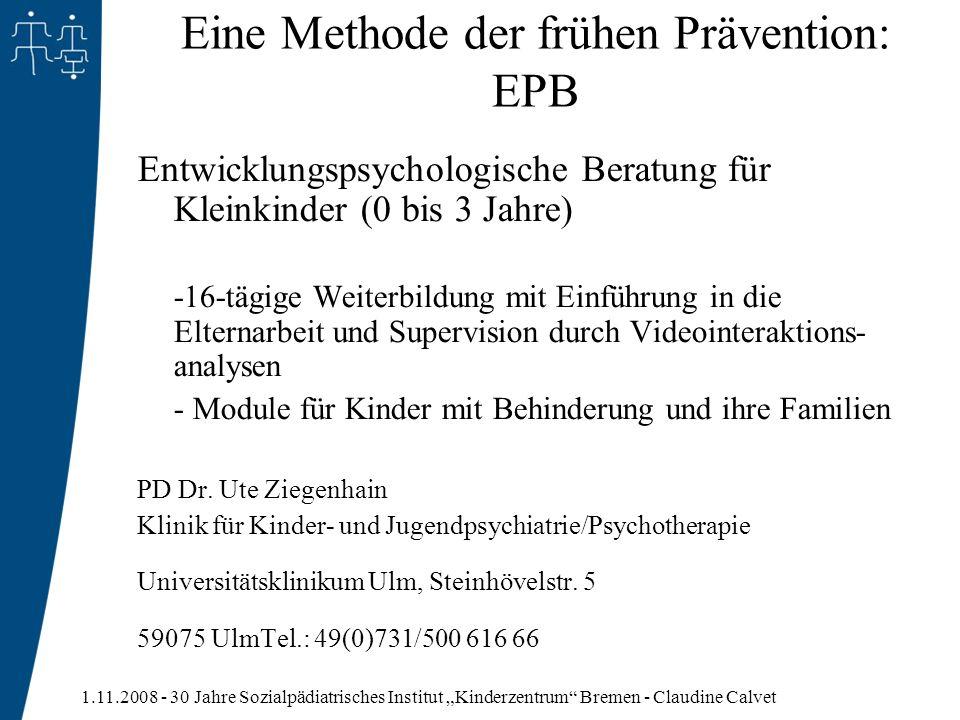 1.11.2008 - 30 Jahre Sozialpädiatrisches Institut Kinderzentrum Bremen - Claudine Calvet Eine Methode der frühen Prävention: EPB Entwicklungspsycholog