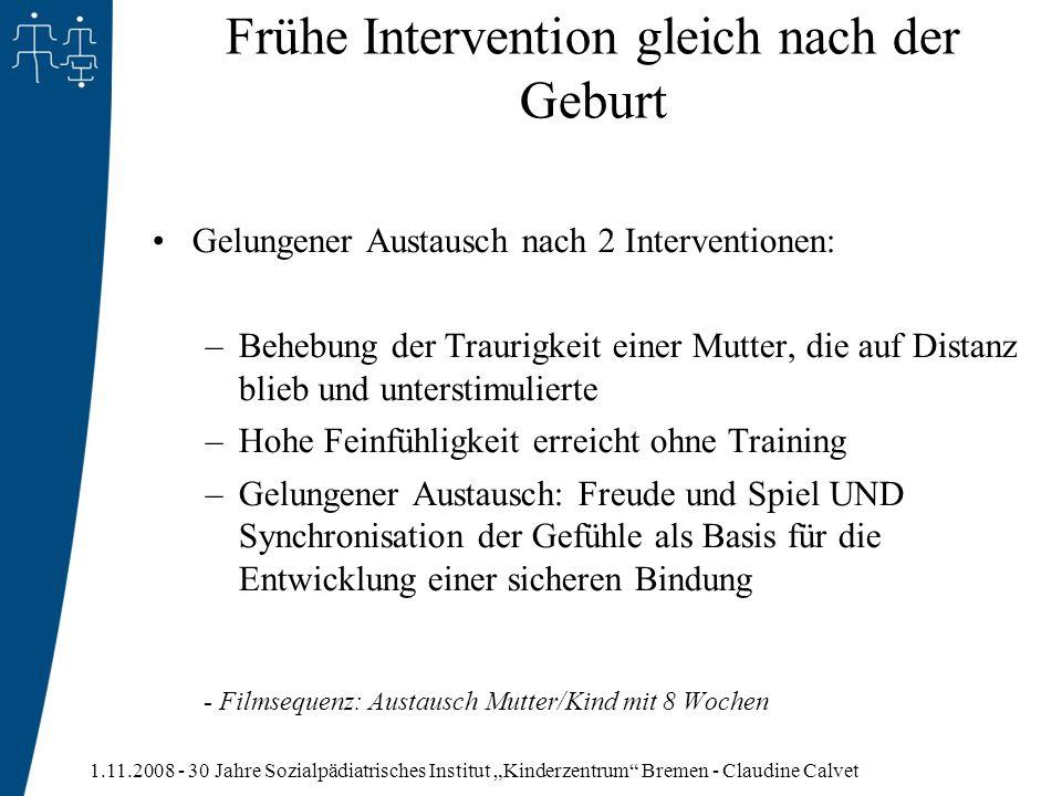 1.11.2008 - 30 Jahre Sozialpädiatrisches Institut Kinderzentrum Bremen - Claudine Calvet Frühe Intervention gleich nach der Geburt Gelungener Austausc