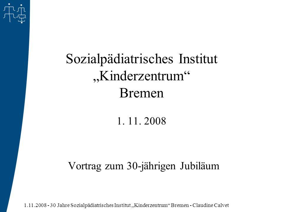 1.11.2008 - 30 Jahre Sozialpädiatrisches Institut Kinderzentrum Bremen - Claudine Calvet Sozialpädiatrisches Institut Kinderzentrum Bremen 1. 11. 2008