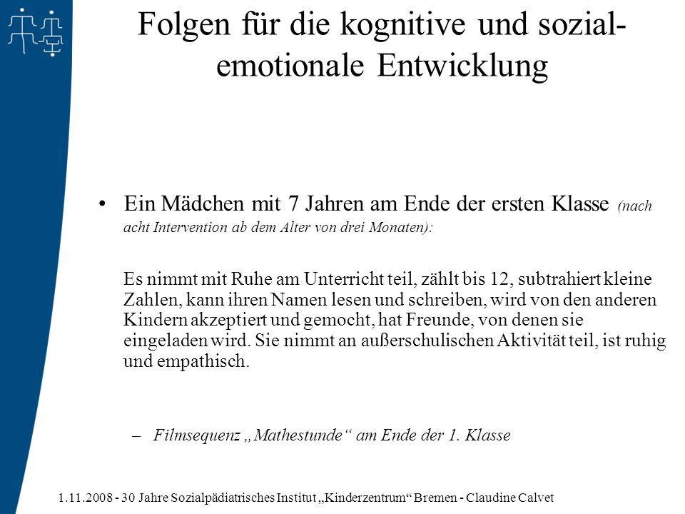 1.11.2008 - 30 Jahre Sozialpädiatrisches Institut Kinderzentrum Bremen - Claudine Calvet Folgen für die kognitive und sozial- emotionale Entwicklung E