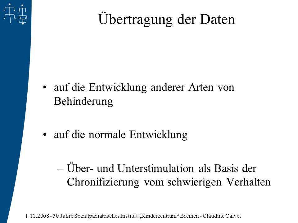 1.11.2008 - 30 Jahre Sozialpädiatrisches Institut Kinderzentrum Bremen - Claudine Calvet Übertragung der Daten auf die Entwicklung anderer Arten von B