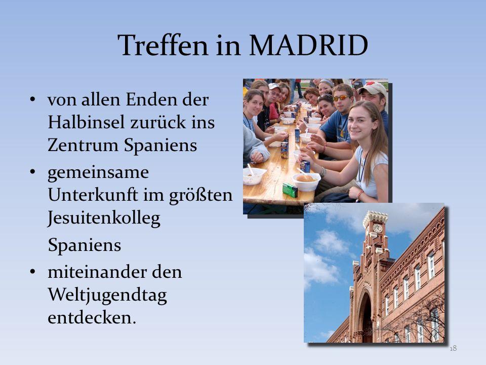 Treffen in MADRID von allen Enden der Halbinsel zurück ins Zentrum Spaniens gemeinsame Unterkunft im größten Jesuitenkolleg Spaniens miteinander den W