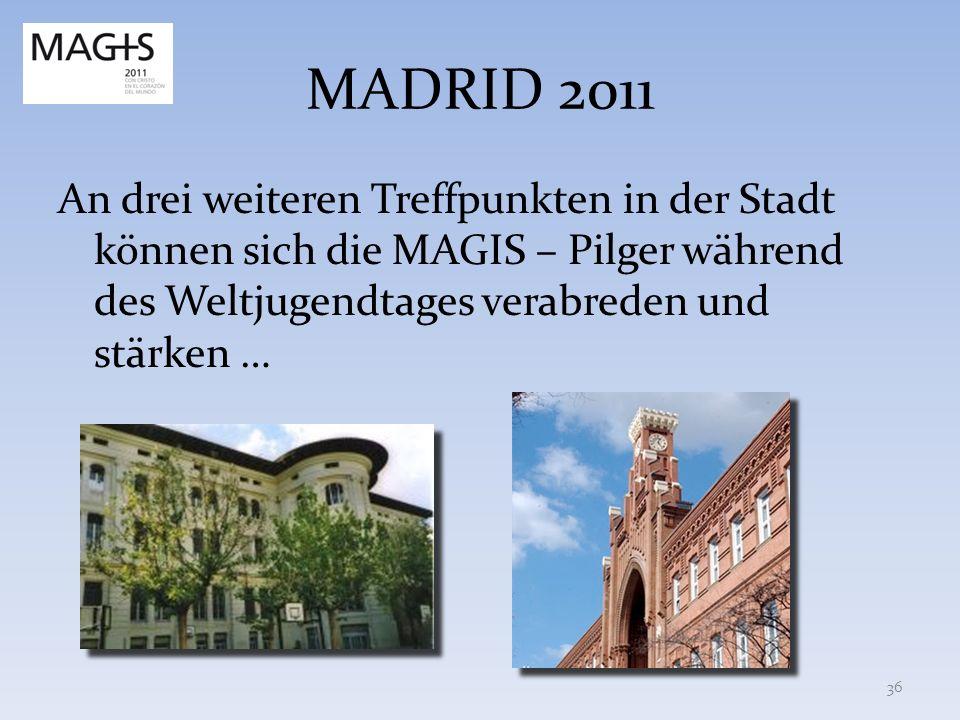 MADRID 2011 An drei weiteren Treffpunkten in der Stadt können sich die MAGIS – Pilger während des Weltjugendtages verabreden und stärken … 36