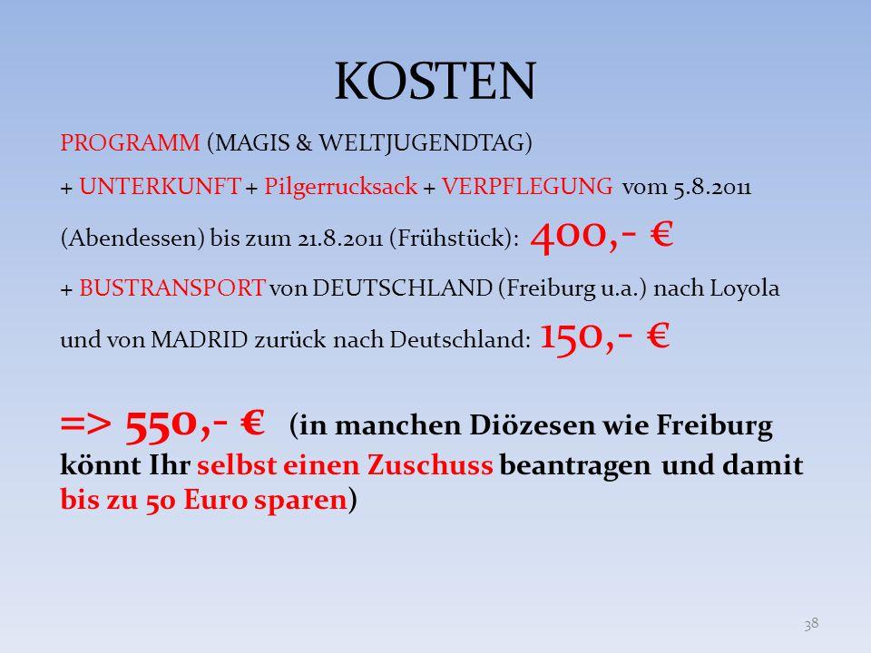 KOSTEN 38 PROGRAMM (MAGIS & WELTJUGENDTAG) + UNTERKUNFT + Pilgerrucksack + VERPFLEGUNG vom 5.8.2011 (Abendessen) bis zum 21.8.2011 (Frühstück): 400,-