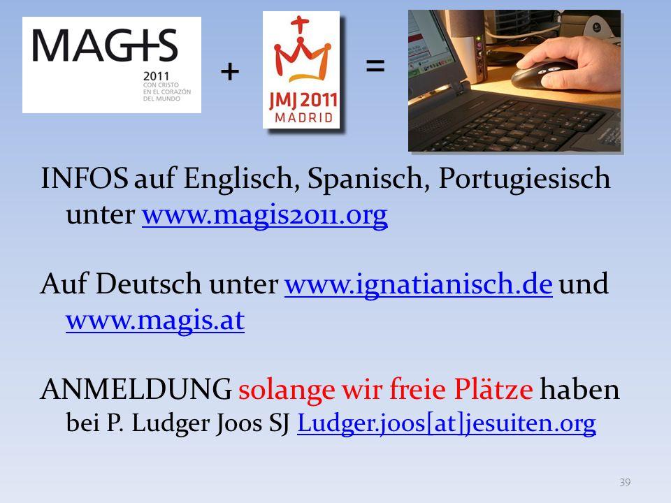 INFOS auf Englisch, Spanisch, Portugiesisch unter www.magis2011.orgwww.magis2011.org Auf Deutsch unter www.ignatianisch.de und www.magis.atwww.ignatia