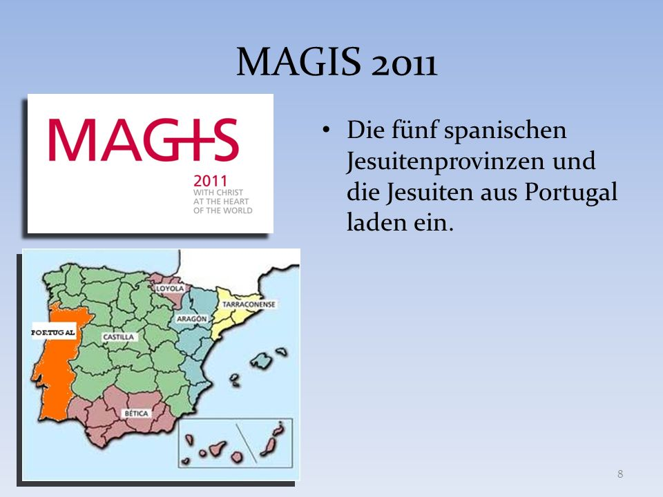 INFOS auf Englisch, Spanisch, Portugiesisch unter www.magis2011.orgwww.magis2011.org Auf Deutsch unter www.ignatianisch.de und www.magis.atwww.ignatianisch.de www.magis.at ANMELDUNG solange wir freie Plätze haben bei P.