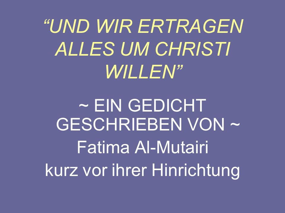 WIE SEID IHR DOCH SO GRAUSAM ZU DENEN DIE CHRISTEN WERDEN!