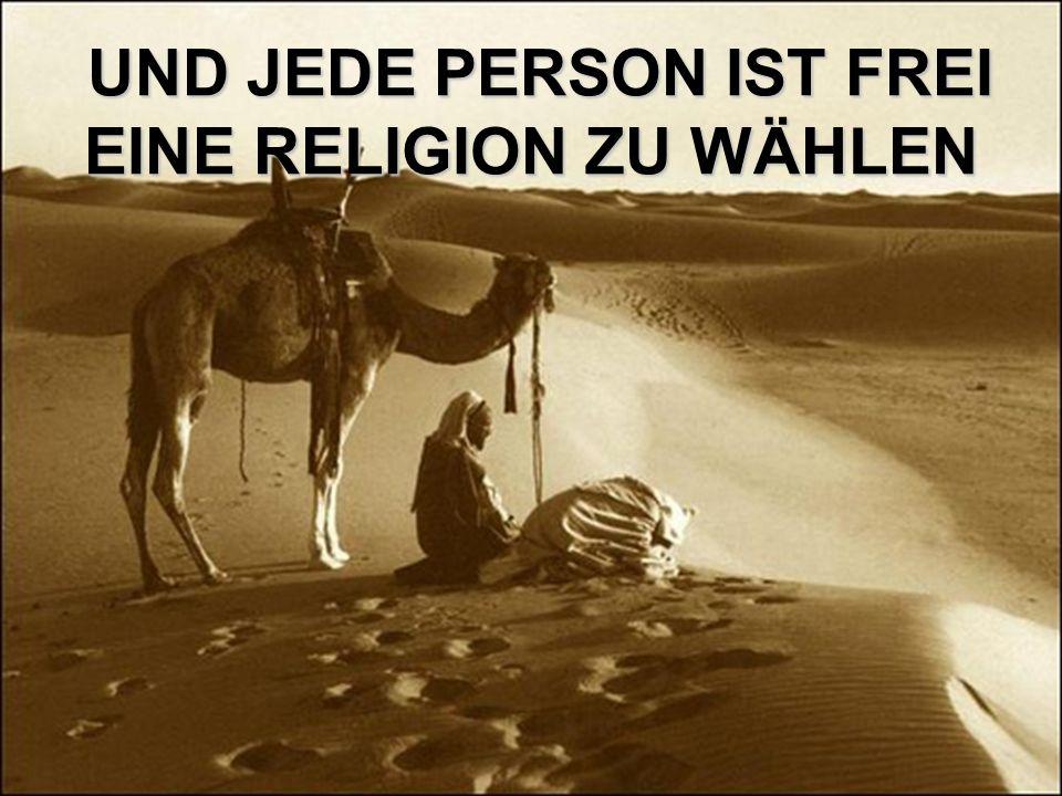 UND JEDE PERSON IST FREI EINE RELIGION ZU WÄHLEN UND JEDE PERSON IST FREI EINE RELIGION ZU WÄHLEN