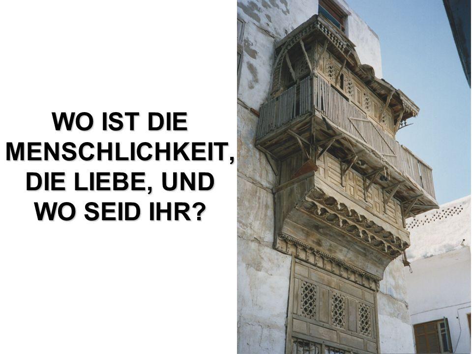 WO IST DIE MENSCHLICHKEIT, DIE LIEBE, UND WO SEID IHR?
