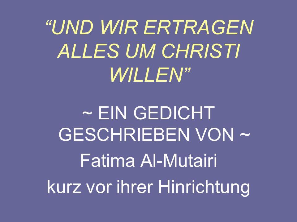 UND WIR ERTRAGEN ALLES UM CHRISTI WILLEN ~ EIN GEDICHT GESCHRIEBEN VON ~ Fatima Al-Mutairi kurz vor ihrer Hinrichtung