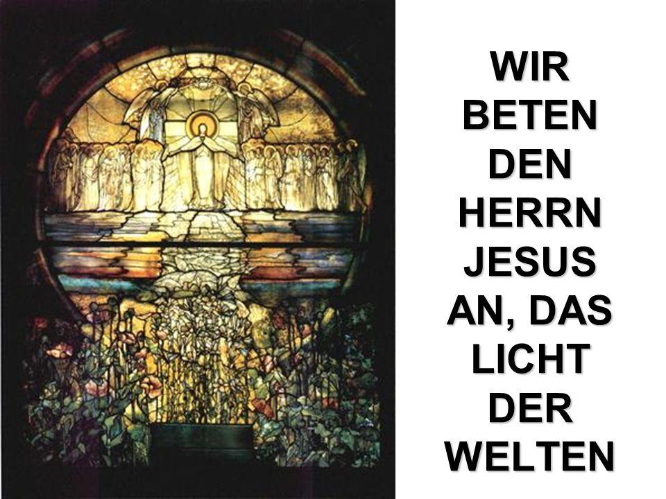 WIR BETEN DEN HERRN JESUS AN, DAS LICHT DER WELTEN