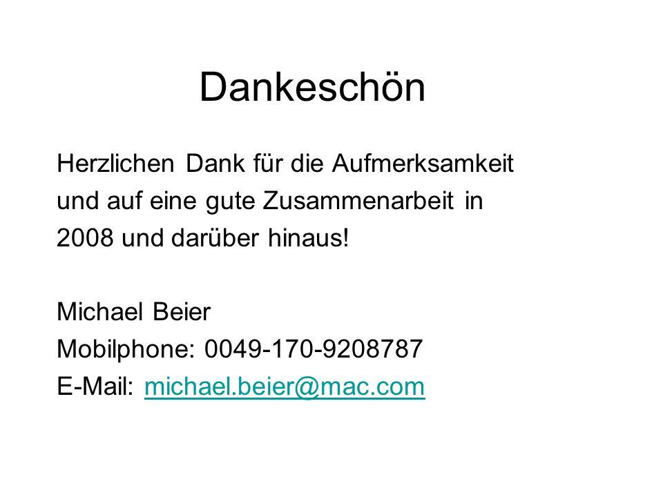 Dankeschön Herzlichen Dank für die Aufmerksamkeit und auf eine gute Zusammenarbeit in 2008 und darüber hinaus! Michael Beier Mobilphone: 0049-170-9208