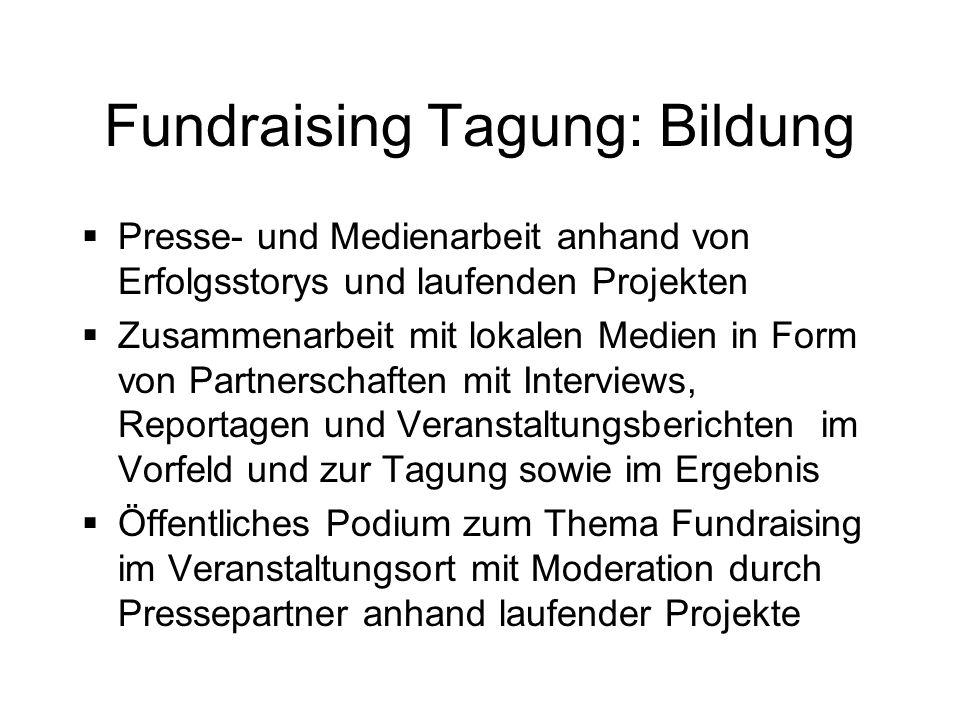 Fundraising Tagung: Bildung Presse- und Medienarbeit anhand von Erfolgsstorys und laufenden Projekten Zusammenarbeit mit lokalen Medien in Form von Pa