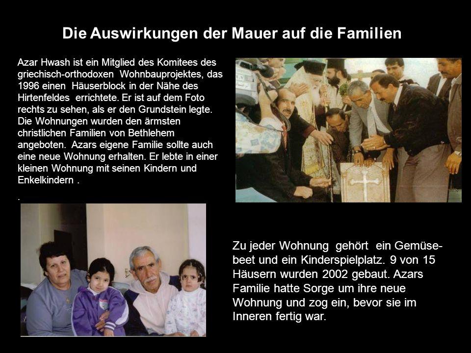 Die Auswirkungen der Mauer auf die Familien Azar Hwash ist ein Mitglied des Komitees des griechisch-orthodoxen Wohnbauprojektes, das 1996 einen Häuser