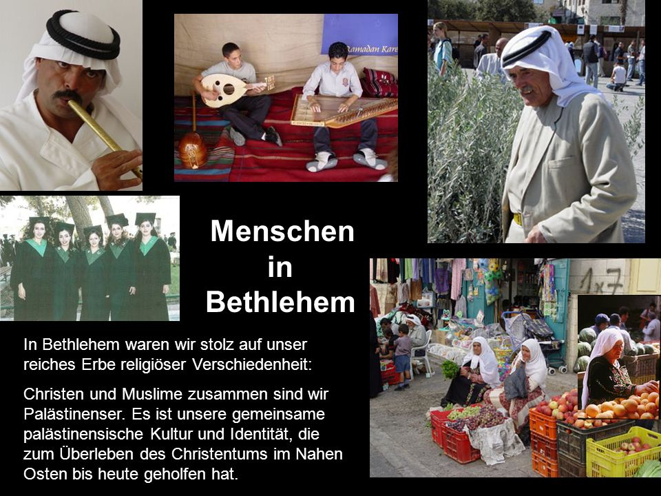 Menschen in Bethlehem In Bethlehem waren wir stolz auf unser reiches Erbe religiöser Verschiedenheit: Christen und Muslime zusammen sind wir Palästine
