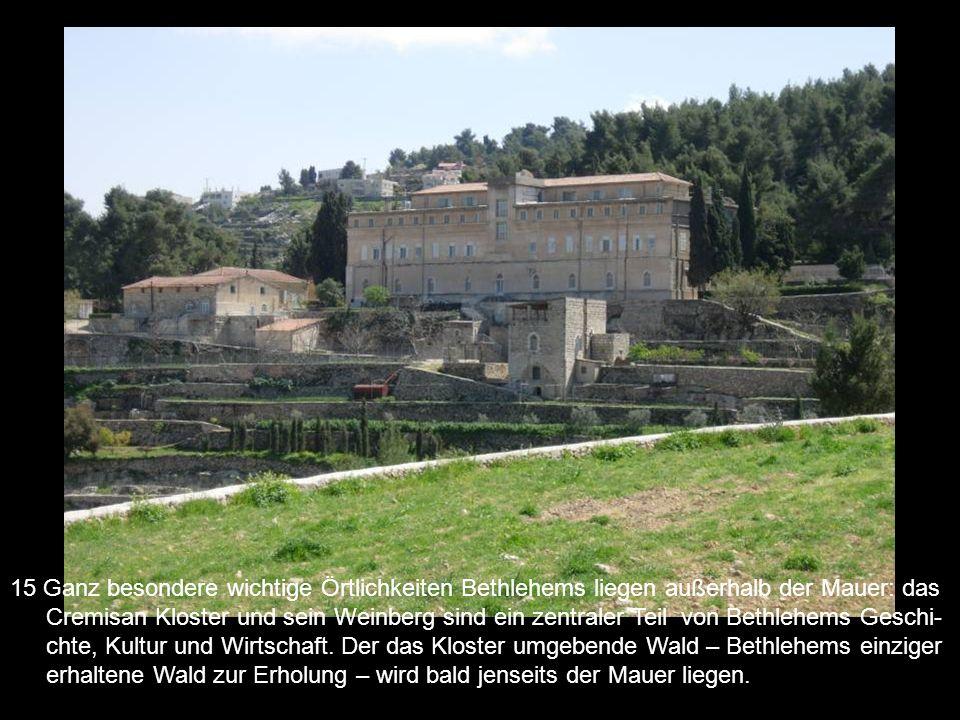 15 Ganz besondere wichtige Örtlichkeiten Bethlehems liegen außerhalb der Mauer: das Cremisan Kloster und sein Weinberg sind ein zentraler Teil von Bet