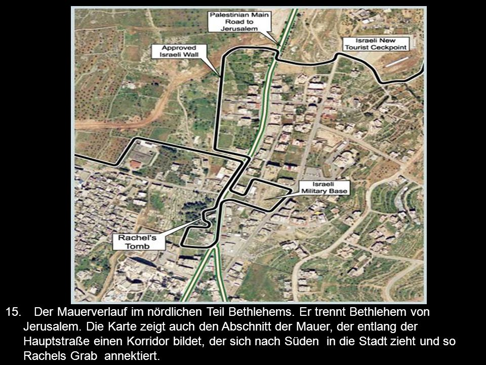 15. Der Mauerverlauf im nördlichen Teil Bethlehems. Er trennt Bethlehem von Jerusalem. Die Karte zeigt auch den Abschnitt der Mauer, der entlang der H