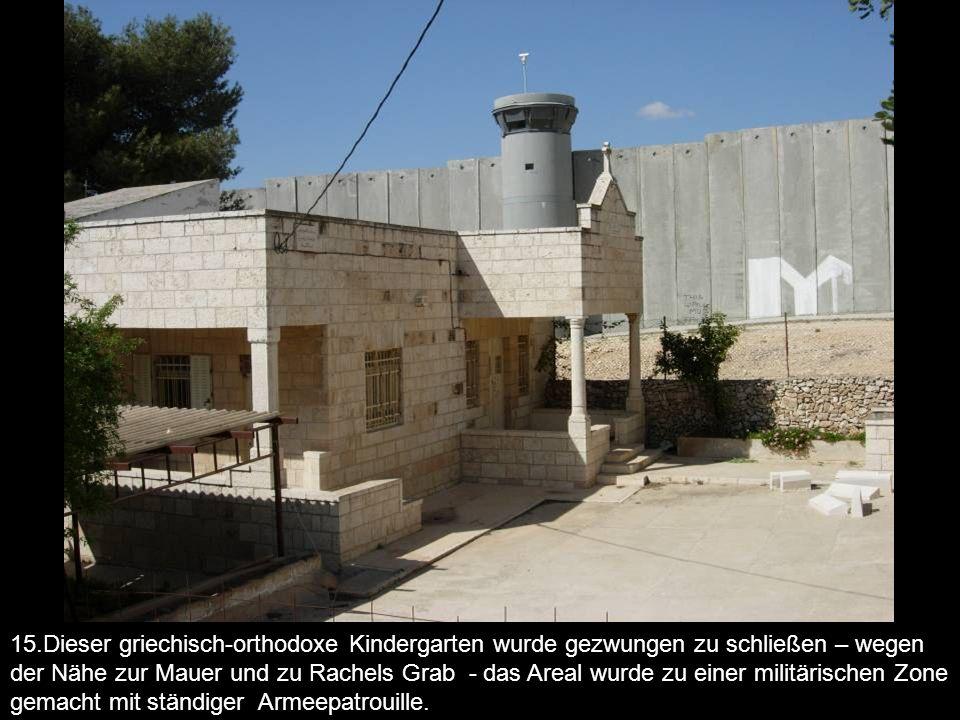 15.Dieser griechisch-orthodoxe Kindergarten wurde gezwungen zu schließen – wegen der Nähe zur Mauer und zu Rachels Grab - das Areal wurde zu einer mil