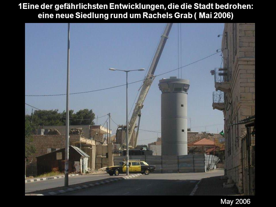 1Eine der gefährlichsten Entwicklungen, die die Stadt bedrohen: eine neue Siedlung rund um Rachels Grab ( Mai 2006) May 2006