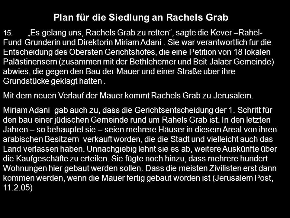 Plan für die Siedlung an Rachels Grab 15. Es gelang uns, Rachels Grab zu retten, sagte die Kever –Rahel- Fund-Gründerin und Direktorin Miriam Adani. S