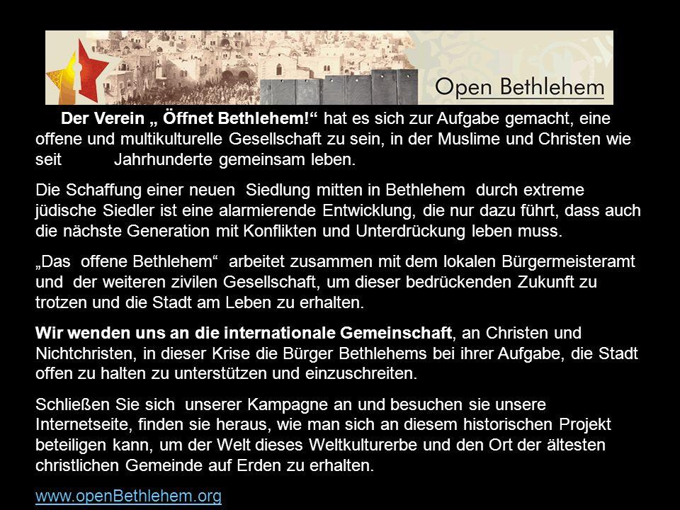 Open Bethlehem Der Verein Öffnet Bethlehem! hat es sich zur Aufgabe gemacht, eine offene und multikulturelle Gesellschaft zu sein, in der Muslime und