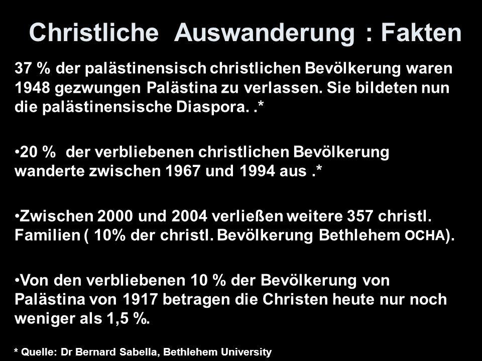 Christliche Auswanderung : Fakten 37 % der palästinensisch christlichen Bevölkerung waren 1948 gezwungen Palästina zu verlassen. Sie bildeten nun die