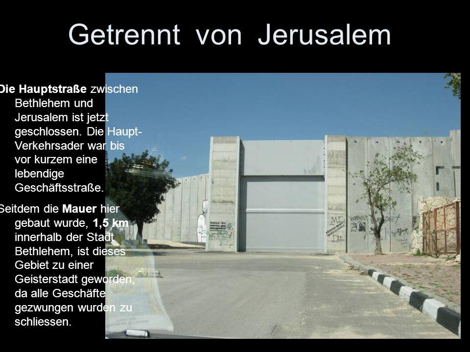 Getrennt von Jerusalem Die Hauptstraße zwischen Bethlehem und Jerusalem ist jetzt geschlossen. Die Haupt- Verkehrsader war bis vor kurzem eine lebendi