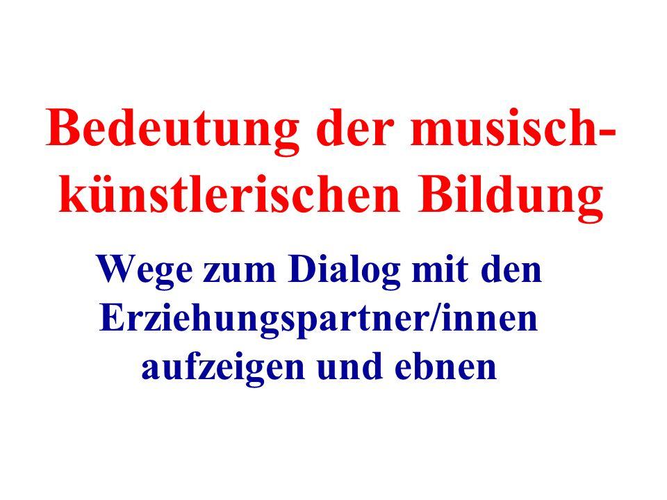 Bedeutung der musisch- künstlerischen Bildung Wege zum Dialog mit den Erziehungspartner/innen aufzeigen und ebnen