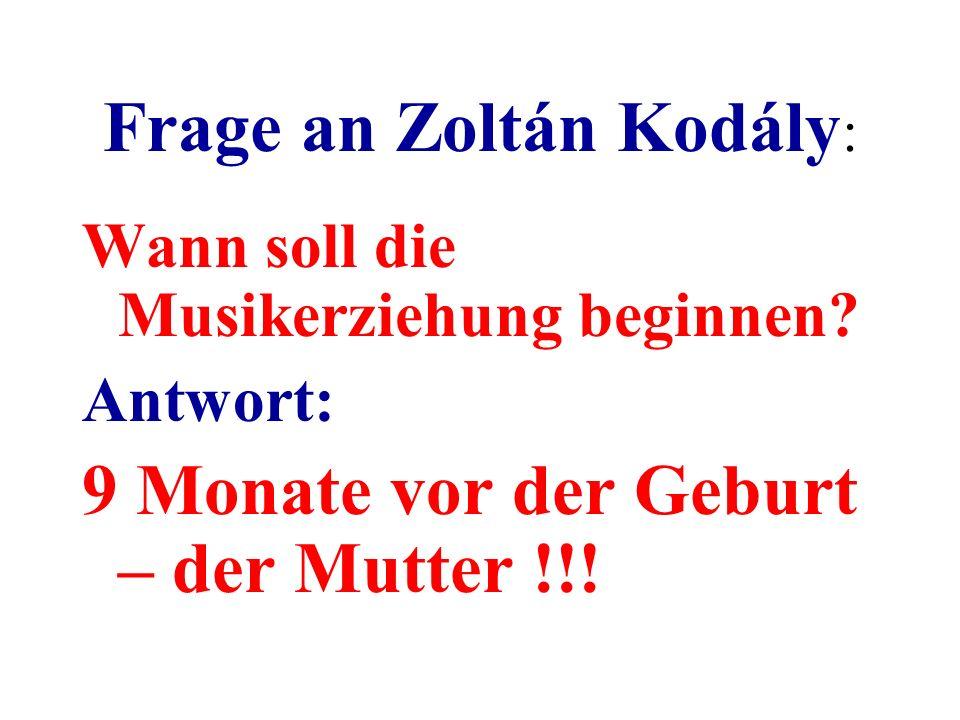Frage an Zoltán Kodály : Wann soll die Musikerziehung beginnen.