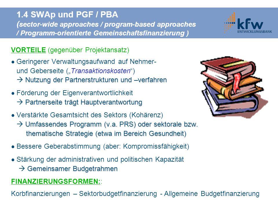 1.4 SWAp und PGF / PBA ( sector-wide approaches / program-based approaches / Programm-orientierte Gemeinschaftsfinanzierung ) VORTEILE (gegenüber Proj