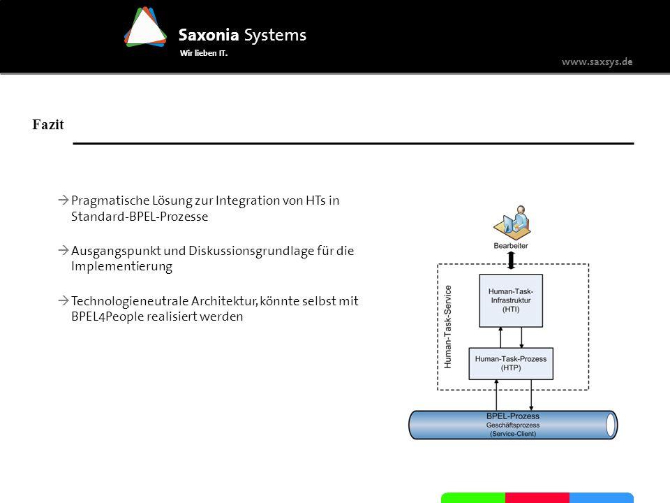 www.saxsys.de Saxonia Systems Wir lieben IT. Fazit Pragmatische Lösung zur Integration von HTs in Standard-BPEL-Prozesse Ausgangspunkt und Diskussions