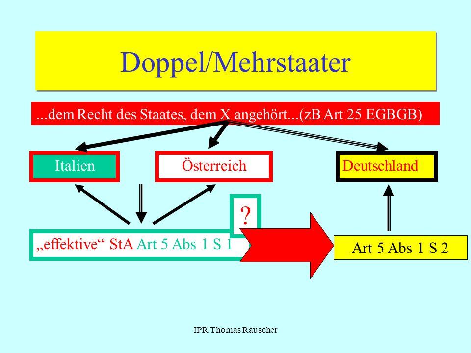 IPR Thomas Rauscher Doppel/Mehrstaater...dem Recht des Staates, dem X angehört...(zB Art 25 EGBGB) ItalienÖsterreich effektive StA Art 5 Abs 1 S 1 Deu