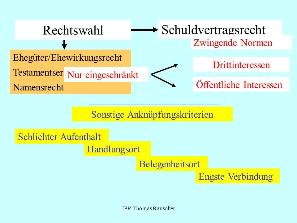 IPR Thomas Rauscher Rechtswahl Schuldvertragsrecht Zwingende Normen Ehegüter/Ehewirkungsrecht Testamentserbrecht Namensrecht Nur eingeschränkt Drittin